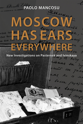 Moscow has Ears Everywhere: New Investigations on Pasternak and Ivinskaya