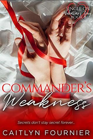 Commander's Weakness (Single On Valentine's Day Book 8)