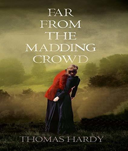 Far From the Madding Crowd - Thomas Hardy (ANNOTATED) Full Version of Great Classics Work