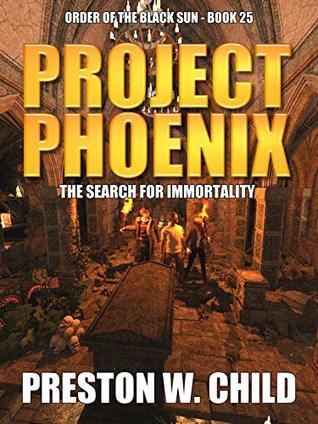 Project Phoenix: The Search for Immortality (Order of the Black Sun Book 25)
