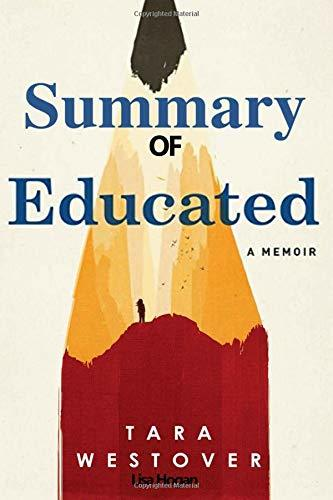Summary of Educated a Memoir by Tara Westover