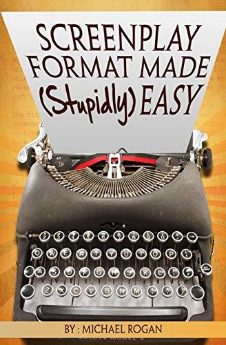 Screenplay Format Made (Stupidly) Easy (Screenwriting Made