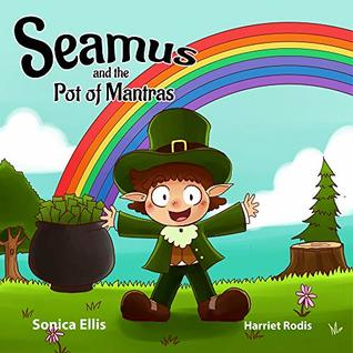 Seamus and the Pot of Mantras: Teaching Kids Emotions And Feelings