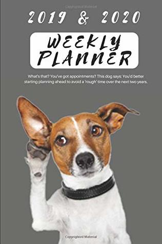 2019 & 2020 WEEKLY PLANNER What's that? You've got appointments? This dog says: You'd better starting planning ahead to avoid a 'rough' time over the ... Work to Maintain Daily & Monthly for 2 years