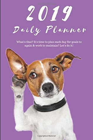 2019 Daily Planner What's that? It's time to plan each day for goals to again & work to maintain? Let's do it!: Funny Jack Russel Dog Appointment Book ... Have Space for Notes: 6 x 9 in (15.2 x 22 cm)