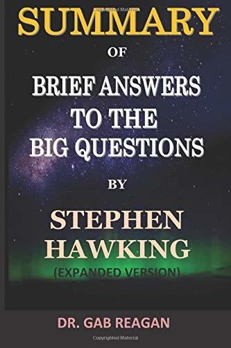 Summary of Brief Answers to the Big Questions by Stephen Hawking: Expanded Version