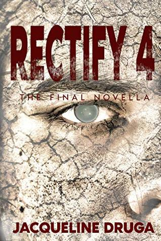 Rectify 4: The Final Novella (The Rectify Series)