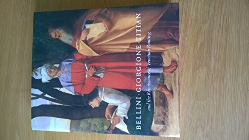 Bellini * Giorgione * Titian: and the Renaissance of Venetian Painting