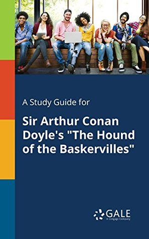 "A Study Guide for Sir Arthur Conan Doyle's ""The Hound of the Baskervilles"""