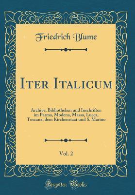 Iter Italicum, Vol. 2: Archive, Bibliotheken Und Inschriften Im Parma, Modena, Massa, Lucca, Toscana, Dem Kirchenstaat Und S. Marino