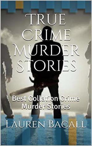 True Crime Murder Stories: Best Collation Crime Murder Stories