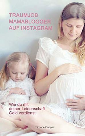 Traumjob Mamablogger auf Instagram - Wie du mit deiner Leidenschaft Geld verdienst