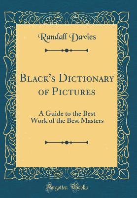 Black's Dictionary of Pictures: A Guide to the Best Work of the Best Masters