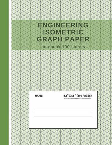 Engineering Isometric Graph Paper Notebook 100-Sheets: Grid of Equilateral Triangles; Used by Engineers in Technical Drawing for 3D Design, Architecture & Landscaping; Workbook for Drafting Templates