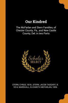 Téléchargement gratuit du livre de texte Our Kindred: The McFarlan and Stern Families, of Chester County, Pa., and New Castle County, Del. in Two Parts en français PDF iBook PDB 0344433293