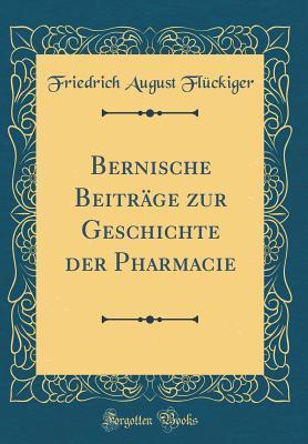 Bernische Beitr�ge Zur Geschichte Der Pharmacie