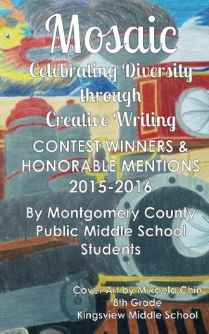 Mosaic: Celebrating Diversity through Creative Writing: Contest Winners & Honorable Mentions from 2015-2016
