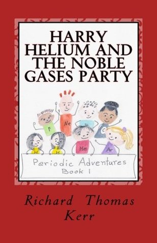 Harry Helium and the Noble Gases Party (Periodic Adventures) (Volume 1)