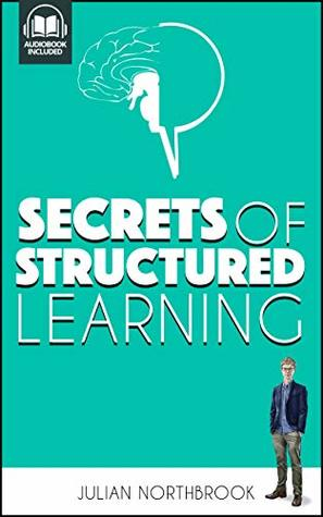 Secrets of Structured Learning: How Your Brain wants you to Learn to Speak English (or indeed, Any Other Skill) so it NEVER forgets (Advanced English Book 4)