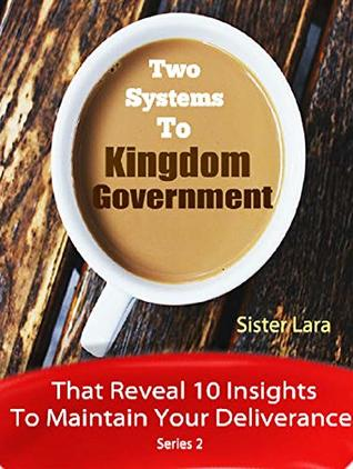 Two Systems to Kingdom Government That Reveal 10 Insights to Your Deliverance: Living Life Beyond the Veil (Kingdom Foundations Book 3)