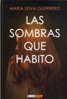 Las sombras que habito by Maria Leiva Guerrero