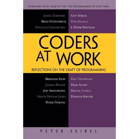 Coders at Work: Reflections on the Craft of Programming Part 1