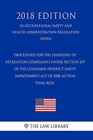 Procedures for the Handling of Retaliation Complaints Under Section 219 of the Consumer Product Safety Improvement Act of 2008. ACTION - Final rule (US ... Safety and Health Administration Re