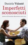 Imperfetti sconosciuti by Daniela Volonté