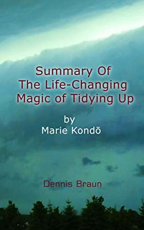 Summary Of The Life-Changing Magic of Tidying Up By Marie Kondō