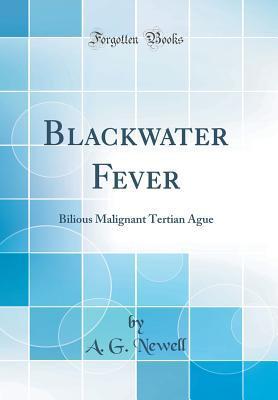 Blackwater Fever: Bilious Malignant Tertian Ague