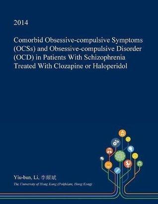 Comorbid Obsessive-Compulsive Symptoms (OCSs) and Obsessive-Compulsive Disorder (OCD) in Patients with Schizophrenia Treated with Clozapine or Haloperidol