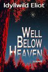 Well Below Heaven by Idyllwild Eliot