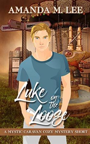 Luke on the Loose (A Mystic Caravan Cozy Mystery Short)