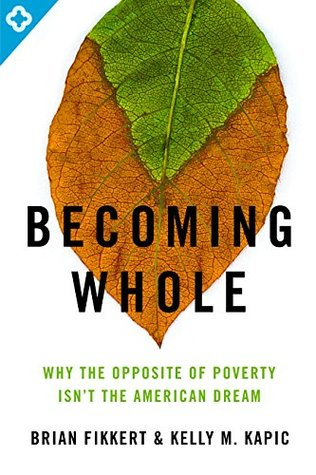 Becoming Whole: Why the Opposite of Poverty Isn't the American Dream