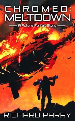 Chromed: Meltdown (Future Forfeit City Stories, #3)
