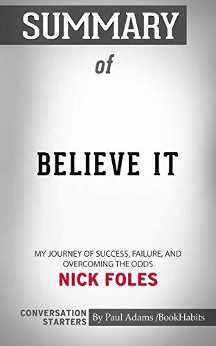 Summary of Believe It: My Journey of Success, Failure, and Overcoming the Odds