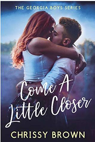 Come A Little Closer (Georgia Boys, #2)