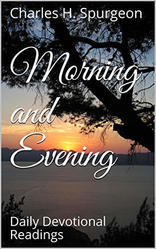 Morning and Evening: Daily Devotional Readings