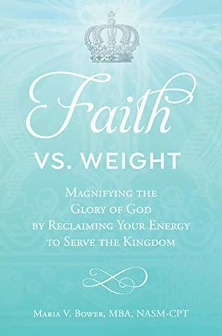 Faith Vs. Weight: Magnifying the Glory of God by Reclaiming Your Energy to Serve the Kingdom