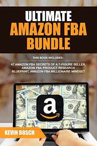 Ultimate Amazon FBA Bundle: 47 Amazon FBA Secrets of a 7 Figure Seller, Amazon FBA Product Research Blueprint, Amazon FBA Millionaire Mindset