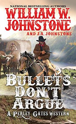 Bullets Don't Argue (A Perley Gates Western Book 3)