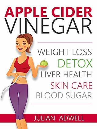 Apple Cider Vinegar: Weight Loss, Detox, Liver Health, Blood Sugar (Apple Cider Vinegar Books for Weight Loss & Detox)