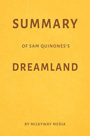 Summary of Sam Quinones's Dreamland by Milkyway Media