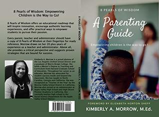 8 PEARLS OF WISDOM: A Parenting Guide: Empowering Children is the Way to Go!