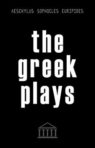 The Greek Plays: 33 Plays by Aeschylus, Sophocles, and Euripides