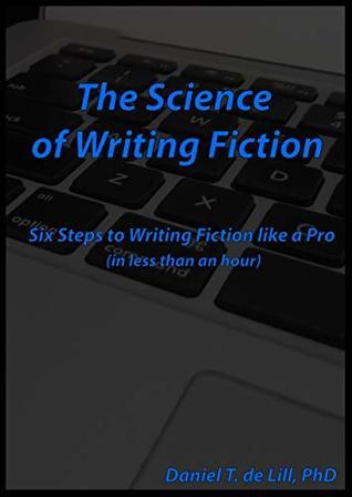 The Science of Writing Fiction: Six steps to writing fiction like a pro