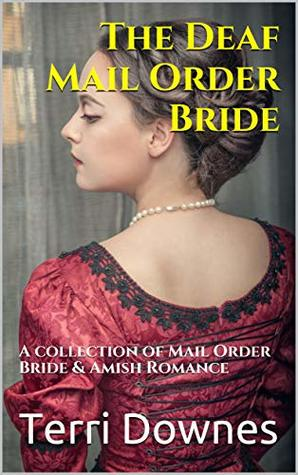 The Deaf Mail Order Bride: A collection of Mail Order Bride & Amish Romance