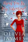Ghoul You Be My Valentine? (A Ravenmist Whodunit Paranormal Cozy Mystery, #2)