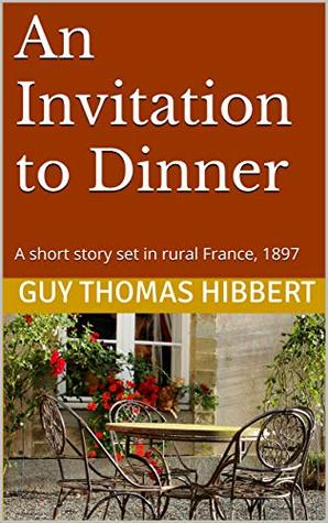 An Invitation to Dinner: A short story set in rural France, 1897