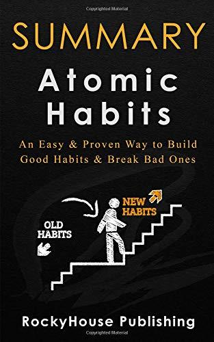 Summary: Atomic Habits An Easy & Proven Way to Build Good Habits & Break Bad Ones